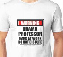 Warning Drama Professor Hard At Work Do Not Disturb Unisex T-Shirt