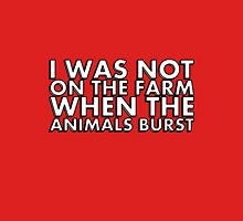 I WAS NOT ON THE FARM WHEN THE ANIMALS BURST Unisex T-Shirt