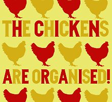 THE CHICKENS ARE ORGANISED! by nimbusnought
