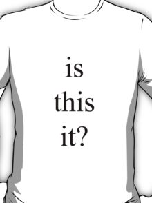 is this it? - The Strokes (black) T-Shirt