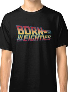 Born In The Eighties Classic T-Shirt