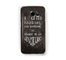 """""""I'm looking for someone to share in an adventure"""" Samsung Galaxy Case/Skin"""