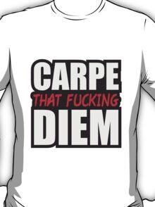 Carpe That Fucking Diem T-Shirt