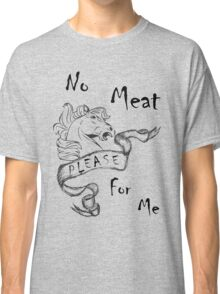 No Horse Meat For Me Classic T-Shirt