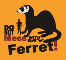 Do not mess with my ferret! by pixelman