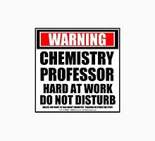 Warning Chemistry Professor Hard At Work Do Not Disturb Unisex T-Shirt