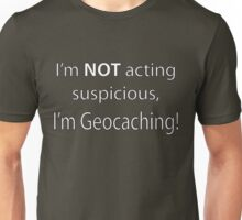 Not Suspicious, I'm Geocaching Unisex T-Shirt