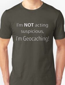 Not Suspicious, I'm Geocaching T-Shirt