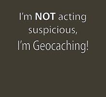 Not Suspicious, I'm Geocaching T-Shirt