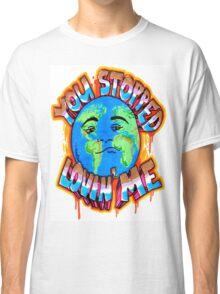 You Stopped Lovin' Me Classic T-Shirt