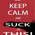Keep calm! by D'JINN Bidwell