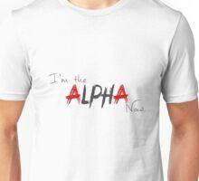I'm the Alpha now. Unisex T-Shirt