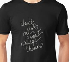 Don't Ask Me About College Unisex T-Shirt
