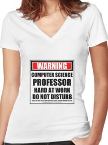 Warning Computer Science Professor Hard At Work Do Not Disturb Women's Fitted V-Neck T-Shirt