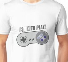 Born To Play - Gamers Choice - Super Nintendo SNES Unisex T-Shirt