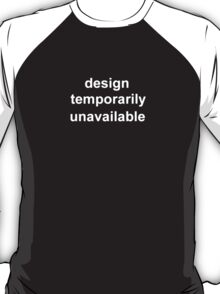 design temporarily unavailable T-Shirt