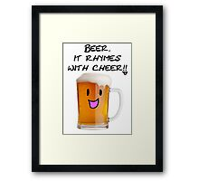 Beer Rhymes with Cheer!! Framed Print
