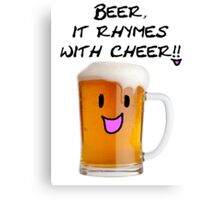 Beer Rhymes with Cheer!! Canvas Print