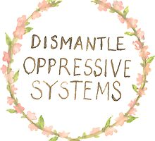 Dismantle Oppressive Systems by Tori Silverman