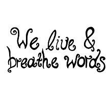 We live & breathe words Photographic Print