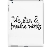 We live & breathe words iPad Case/Skin