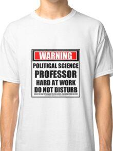 Warning Political Science Professor Hard At Work Do Not Disturb Classic T-Shirt