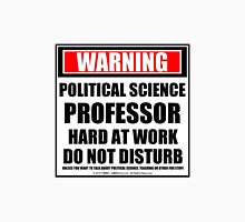 Warning Political Science Professor Hard At Work Do Not Disturb Unisex T-Shirt