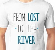 From lost to the river Unisex T-Shirt