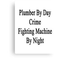 Plumber By Day Crime Fighting Machine By Night  Canvas Print