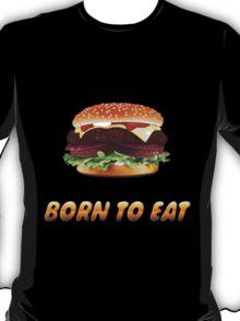 Born To Eat (Hamburger) T-Shirt