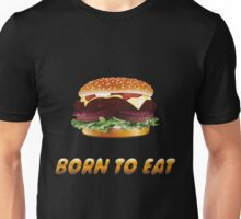 Born To Eat (Hamburger) Unisex T-Shirt