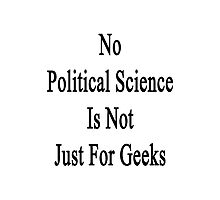 No Political Science Is Not Just For Geeks  Photographic Print