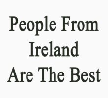 People From Ireland Are The Best by supernova23