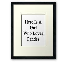 Here Is A Girl Who Loves Pandas  Framed Print