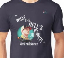 """What the hell's he doing!?!"" - Kimi Raikkonen Team Radio, White Unisex T-Shirt"