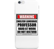 Warning English Language Professor Hard At Work Do Not Disturb iPhone Case/Skin