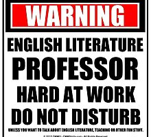 Warning English Literature Professor Hard At Work Do Not Disturb by cmmei