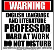 Warning English Language And Literature Professor Hard At Work Do Not Disturb by cmmei