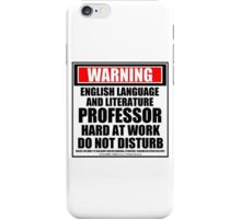 Warning English Language And Literature Professor Hard At Work Do Not Disturb iPhone Case/Skin