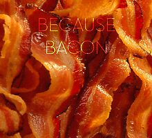 Because Bacon iPhone / iPod Case by DwightBynumJr