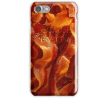 Because Bacon iPhone / iPod Case iPhone Case/Skin
