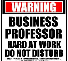 Warning Business Professor Hard At Work Do Not Disturb by cmmei