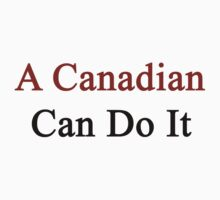 A Canadian Can Do It  by supernova23