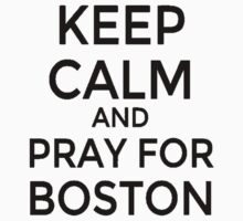 #PRAYFORBOSTON-Keep Calm [Black] by imjesuschrist