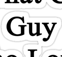 My Dad Is That Cute Guy Who Loves Cycling  Sticker