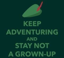 Keep Adventuring and Stay Not a Grown Up by rebeccaariel