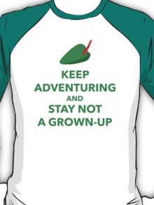 Keep Adventuring and Stay Not a Grown Up T-Shirt