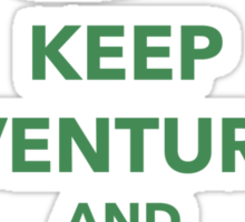 Keep Adventuring and Stay Not a Grown Up Sticker