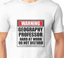 Warning Geography Professor Hard At Work Do Not Disturb Unisex T-Shirt
