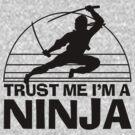 Trust Me I'm A Ninja by DetourShirts